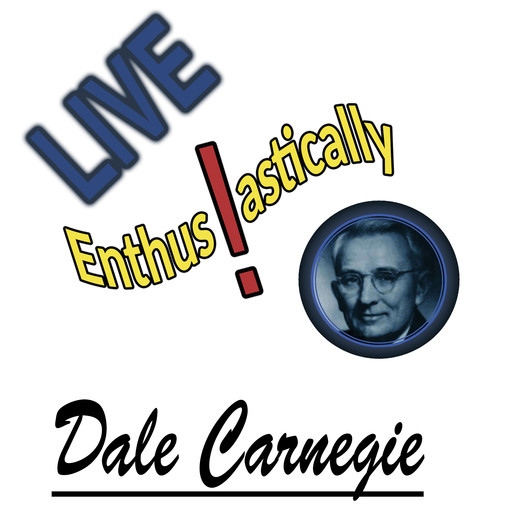 Live Enthusiastically, Dale Carnegie