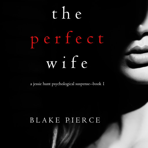 The Perfect Wife (A Jessie Hunt Psychological Suspense Thriller. Book 1), Blake Pierce
