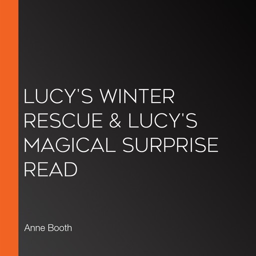 Lucy's Winter Rescue & Lucy's Magical Surprise Read, Anne Booth