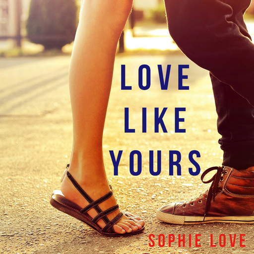 Love Like Yours (The Romance Chronicles—Book #5), Sophie Love