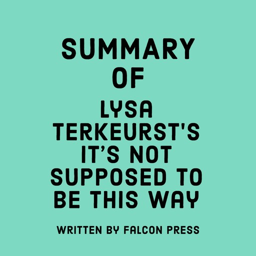 Summary of Lysa TerKeurst's It's Not Supposed to Be This Way, Falcon Press