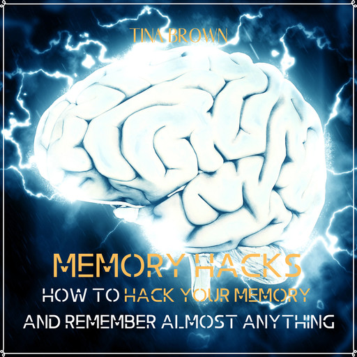 Memory Hacks: How to Hack Your Memory and Remember Almost Anything, Tina Brown
