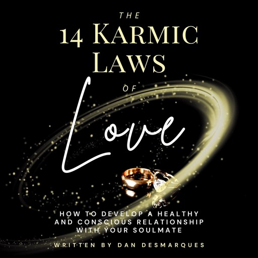 The 14 Karmic Laws of Love: How to Develop a Healthy and Conscious Relationship With Your Soulmate, Dan Desmarques