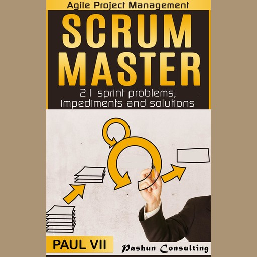 Scrum Master: 21 Sprint Problems, Impediments and Solutions, Paul VII