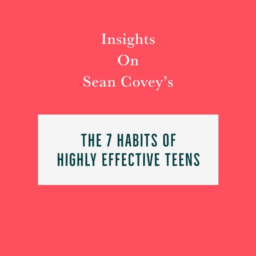 Insights on Sean Covey's The 7 Habits of Highly Effective Teens, Swift Reads