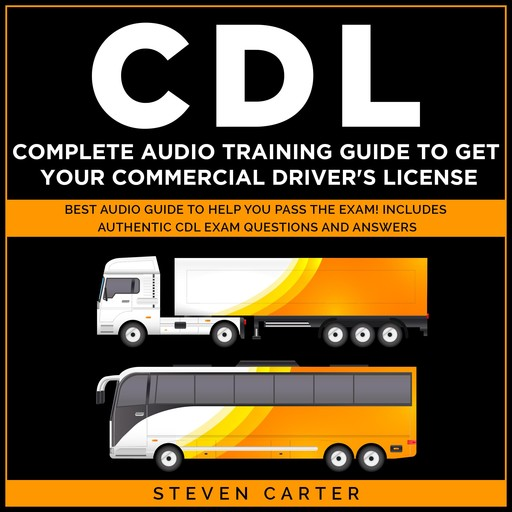 CDL Complete Audio Training Guide to Get Your Commercial Driver's License, Steven Carter