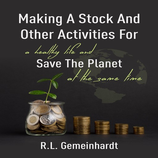 Making a Stock and Other Activities for a Healthy Life and Save the Planet at the Same Time, R.L. Gemeinhardt