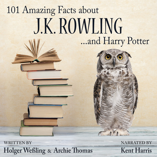 101 Amazing Facts about J.K. Rowling ...and Harry Potter, Archie Thomas, Holger Weßling