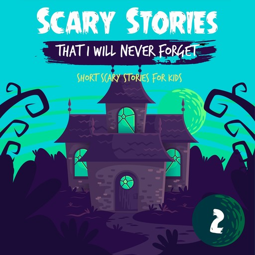 Scary Stories That I Will Never Forget: Short Scary Stories for Kids - Book 2, Ken T Seth