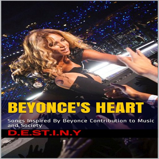 Beyonce's Heart: Songs Inspired By Beyonce Contribution to Music and Society, D.E. S.T. I.N. Y