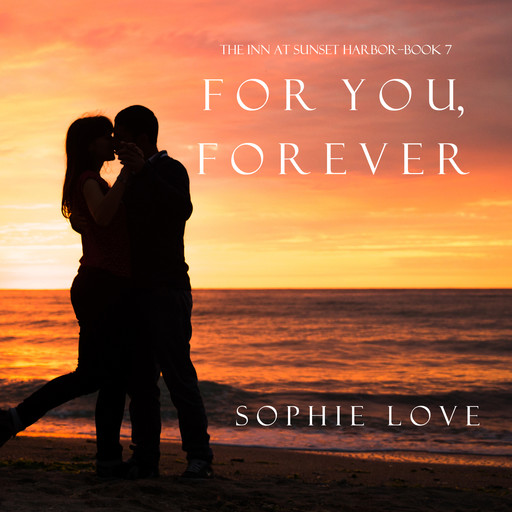 For You, Forever (The Inn at Sunset Harbor—Book 7), Sophie Love