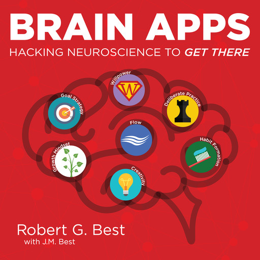 Brain Apps: Hacking Neuroscience To Get There, Robert G. Best with J.M. Best