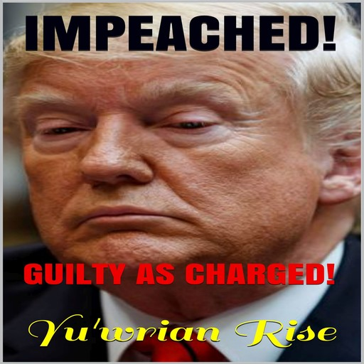 IMPEACHED! ( Guilty As Charged ), Yu'wrian Rise