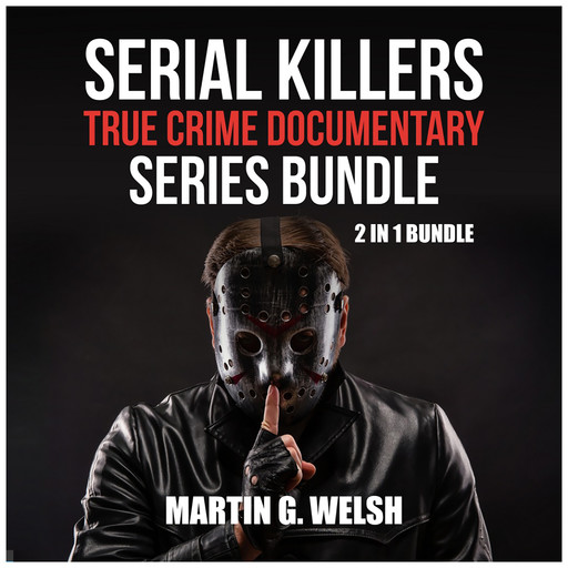 Serial Killers True Crime Documentary Series Bundle: 2 in 1 Bundle, Golden State Killer Book, Serial Killers Encyclopedia, Martin G. Welsh