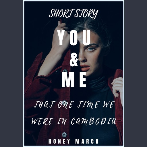You & Me (Short Story: That One Time We Were In Cambodia), Honey March