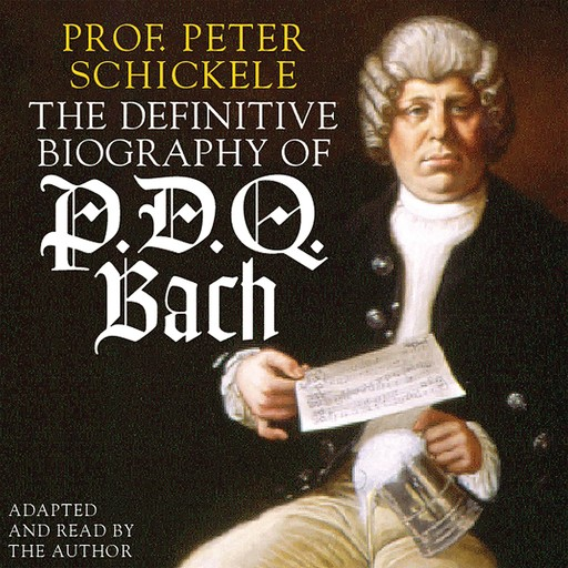 The Definitive Biography of P.D.Q. Bach, Peter Schickele