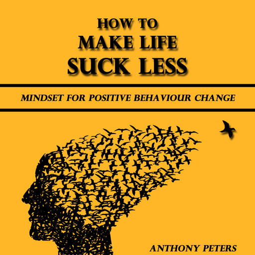 How to Make Life Suck Less, Anthony Peters