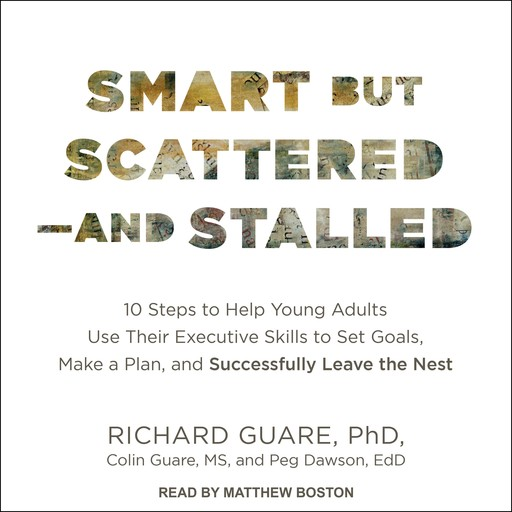 Smart but Scattered - and Stalled, Ph.D., Ed.D., Colin Guare, Richard Guare, Peg Dawson