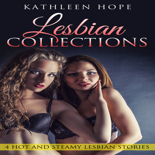Lesbian Collections: 4 Hot and Steamy Lesbian Stories, Kathleen Hope