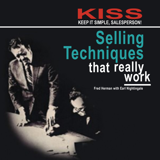 KISS: Keep It Simple, Salesperson: Selling Techniques That Really Work, Earl Nightingale, Fred Herman