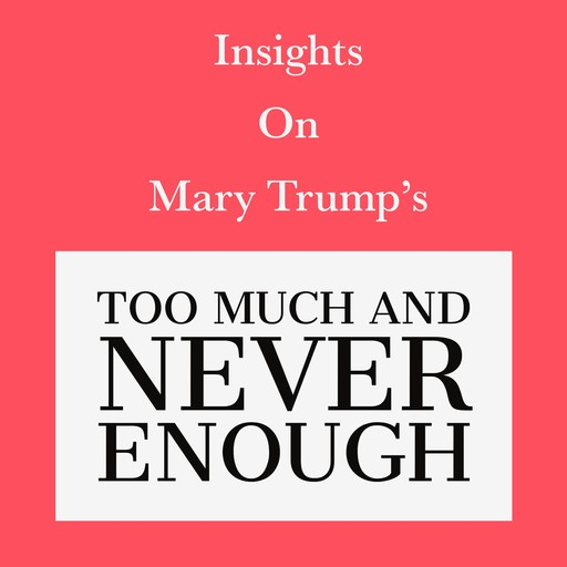 Insights on Mary Trump's Too Much and Never Enough, Swift Reads
