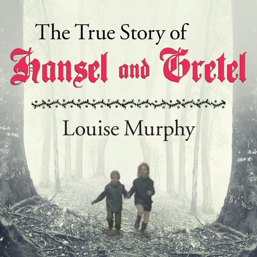 The True Story of Hansel and Gretel, Louise Murphy