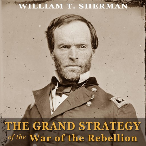 The Grand Strategy of the War of the Rebellion, William T.Sherman