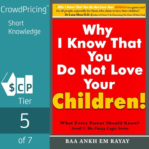 Why I Know That You Do Not Love Your Children!; What Every Parent Should Know?, Baa Ankh Em Rayay