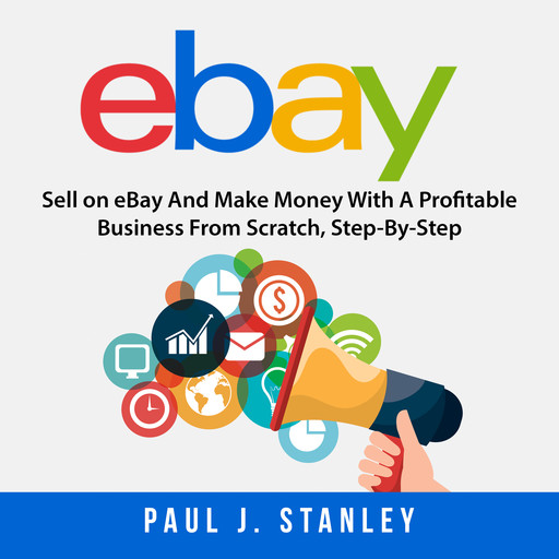 eBay: Sell on eBay And Make Money With A Profitable Business From Scratch, Step-By-Step Guide, Greg Parker