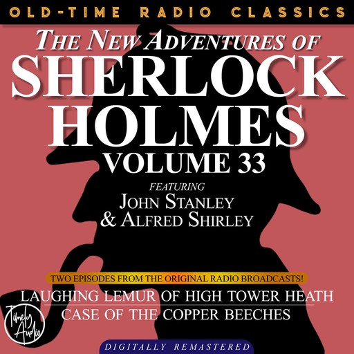 THE NEW ADVENTURES OF SHERLOCK HOLMES, VOLUME 33; EPISODE 1: LAUGHING LEMUR OF HIGH TOWER HEATH EPISODE 2: CASE OF THE COPPER BEECHES, Edith Meiser