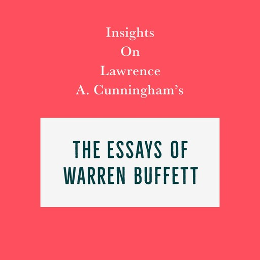 Insights on Lawrence A. Cunningham's The Essays of Warren Buffett, Swift Reads