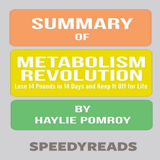 Summary of Metabolism Revolution: Lose 14 Pounds in 14 Days and Keep It Off for Life by Haylie Pomroy, SpeedyReads