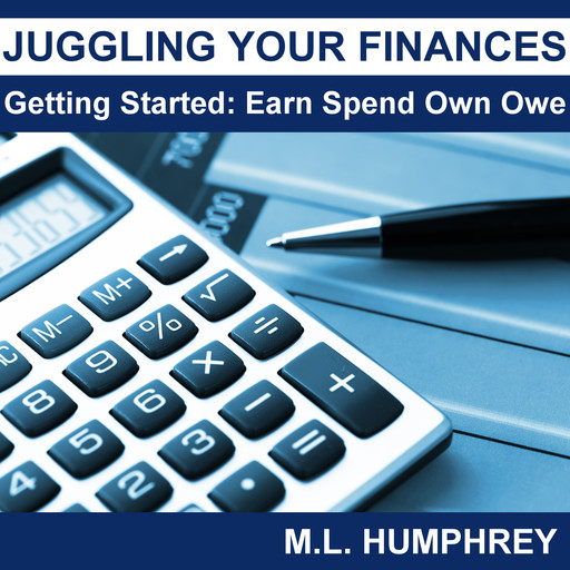 Juggling Your Finances: Getting Started: Earn Spend Own Owe, M.L. Humphrey