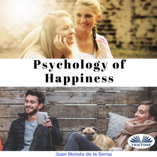 Psychology Of Happiness; The Journey Is Now Available To Everyone, Juan Moisés De La Serna