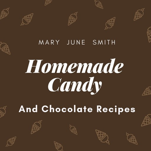 Homemade Candy and Chocolate Recipes, Mary Smith