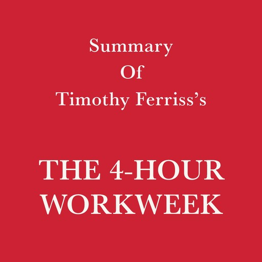 Summary of Timothy Ferriss's The 4-Hour Workweek, Swift Reads