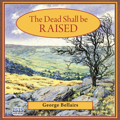 The Dead Shall Be Raised, George Bellairs