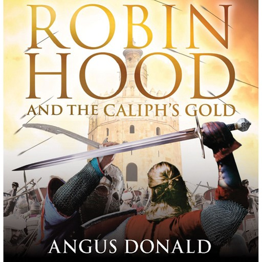 Robin Hood and the Caliph's Gold, Angus Donald