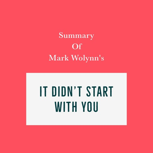 Summary of Mark Wolynn's It Didn't Start with You, Swift Reads