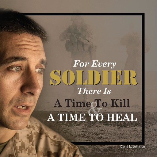 For Every Soldier There is a Time to Kill & A Time to Heal, David Johnston