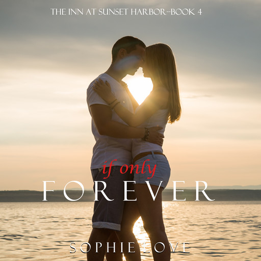 If Only Forever (The Inn at Sunset Harbor. Book 4), Sophie Love