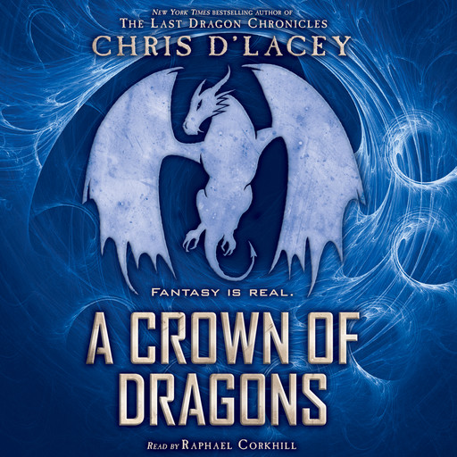 A Crown of Dragons: Book 3 of the Unicorne Files, Chris d'Lacey
