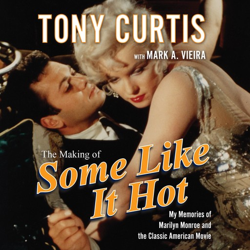 The Making of Some Like It Hot, Tony Curtis, Mark A. Vieira