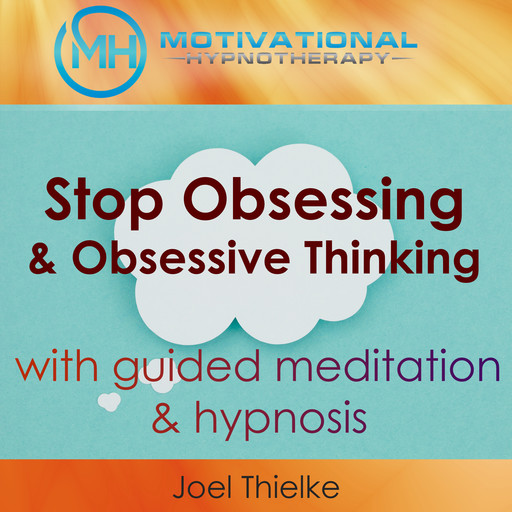 Stop Obsessing & Obsessive Thoughts with Guided Meditaiton & Hypnosis, Joel Thielke