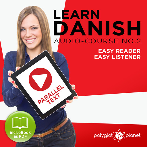 Learn Danish - Easy Listener - Easy Reader - Parallel Text Danish Audio Course No. 2 - The Danish Easy Reader - Easy Audio Learning Course, Polyglot Planet