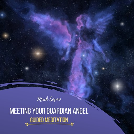 Meeting Your Guardian Angel - Guided Meditation, Mark Cosmo