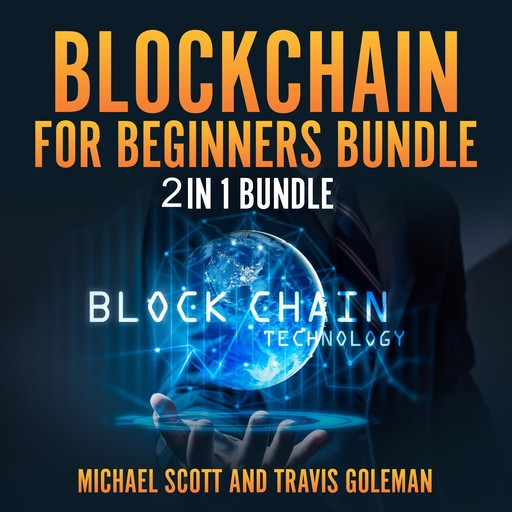 Blockchain for Beginners Bundle: 2 in 1 Bundle, Cryptocurrency, Cryptocurrency Trading, Michael Scott, Travis Goleman
