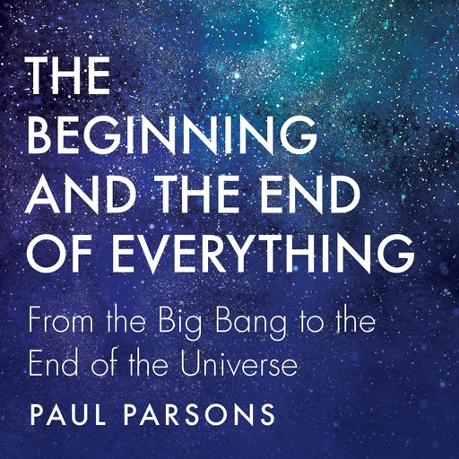 Beginning and the End of Everything, Paul Parsons