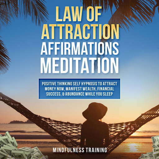 Law of Attraction Affirmations Meditation: Positive Thinking Self Hypnosis to Attract Money Now, Manifest Wealth, Financial Success, & Abundance While You Sleep (Self Hypnosis, Affirmations, Guided Imagery & Relaxation Techniques), Mindfulness Training