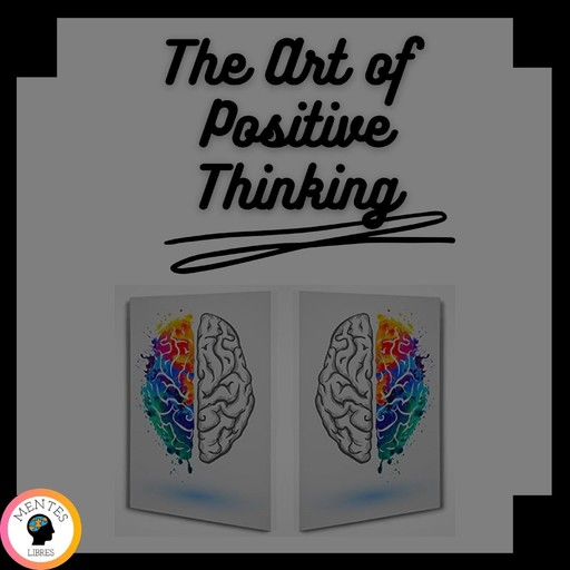 The Art of Positive Thinking, MENTES LIBRES